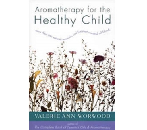 Aromatherapy For The Healthy Child Book